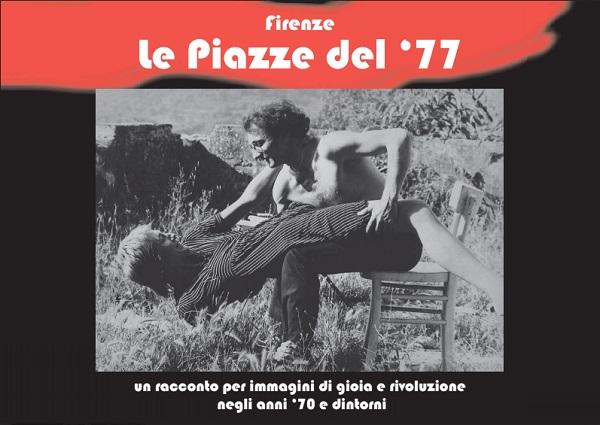 Firenze le piazze del '77, immagini di gioia e rivoluzione negli anni '70 e dintorni.