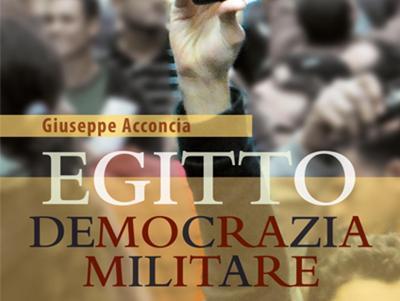 Acconcia, G. Egitto: Democrazia Militare