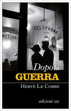 Dopo la guerra di Hervé Le Corre