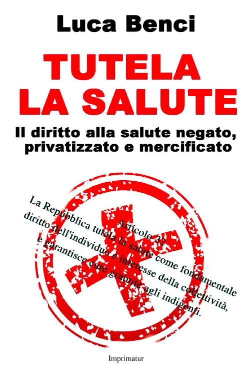 Tutela la salute. Il diritto alla salute negato, privatizzato e mercificato.