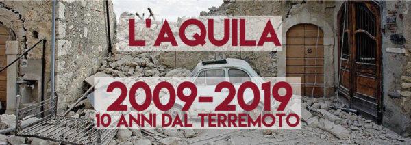 2009-2019 Dieci anni dal sisma dell'Aquila