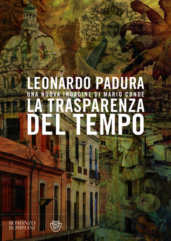 """Leonardo Padura: """"La trasparenza del tempo"""""""